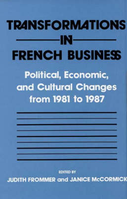 Transformation in French Business: Political, Economic and Cultural Changes from 1981-87 (Hardback)