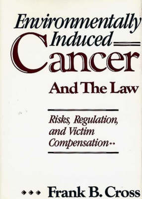 Environmentally Induced Cancer and the Law: Risks, Regulation and Victim Compensation (Hardback)