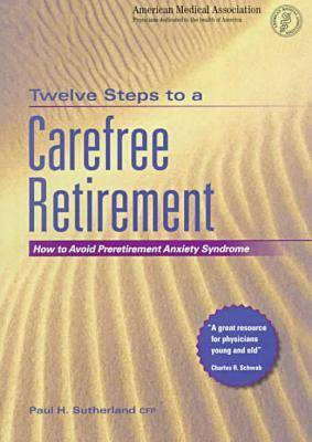 Twelve Steps to a Carefree Retiremant: How to Avoid Preretirement Anxiety Syndrome (Paperback)