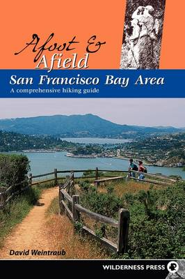 Afoot and Afield: San Francisco Bay Area: A Comprehensive Hiking Guide - Afoot and Afield (Paperback)