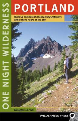 One Night Wilderness: Portland: Quick and Convenient Backcountry Getaways Within Three Hours of the City - One Night Wilderness (Paperback)