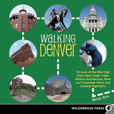 Walking Denver: 30 Tours of the Mile-High City's Best Urban Trails, Historic Architecture, River and Creekside Paths, and Cultural Highlights - Walking (Paperback)