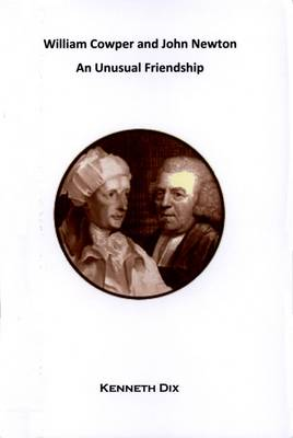 William Cowper and John Newton: An Unusual Friendship (Paperback)