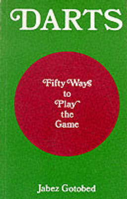 Darts: Fifty Ways to Play the Game (Paperback)