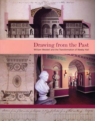 Drawing from the Past: William Weddell and the Transformation of Newby Hall (Paperback)