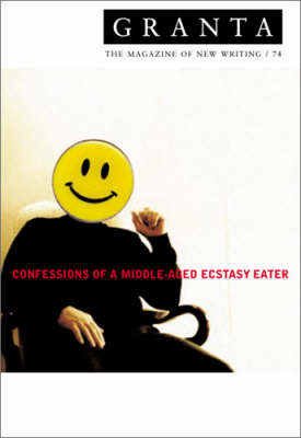 Granta 74: Confessions of a Middle-Aged Ecstacy-Eater - Granta: The Magazine of New Writing No.74 (Paperback)