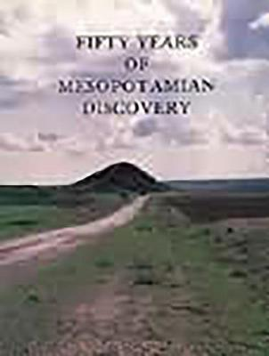 Fifty Years of Mesopotamian Discovery (Paperback)