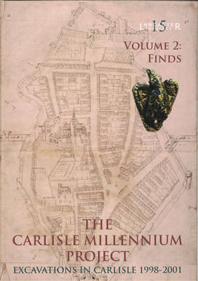 The Carlisle Millennium Project: Finds v. 2: Excavations in Carlisle, 1998-2001 (Hardback)