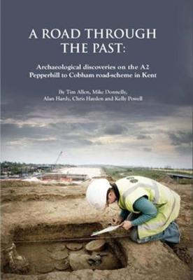 Road Through the Past: Archaeological Discoveries on the A2 Pepperhill to Cobham Road-Scheme in Kent (Hardback)