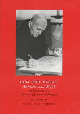 Dom Paul Bellot: Architect and Monk and the Publication of 'Propos d'un Batisseur du Bon Dieu' 1949 (Paperback)
