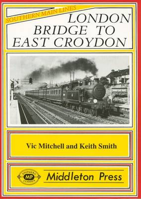 London Bridge to East Croydon - Southern Main Line (Hardback)