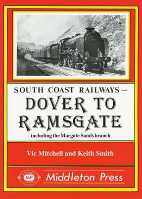 Dover to Ramsgate: Including the Margate Sands Branch - South Coast Railway albums (Hardback)