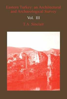 Eastern Turkey: v. 4: An Architectural and Archaeological Survey (Hardback)