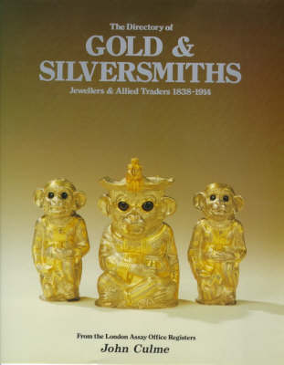 The Directory of Gold and Silversmiths, Jewellers and Allied Traders, 1838-1914 (Hardback)