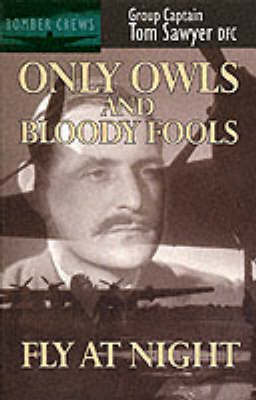 Only Owls and Bloody Fools Fly at Night - Bomber crews (Paperback)