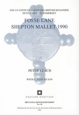 Fosse Lane Shepton Mallet 1990: Excavation of a Romano-British Roadside Settlement in Somerset - Britannia Monograph Series No. 18 (Paperback)