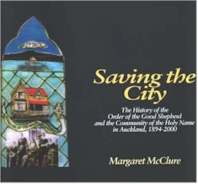 Saving the City: the History of the Order of the Good Shepherd and the Community of the Holy Name in Auckland, 1894-2000 (Paperback)