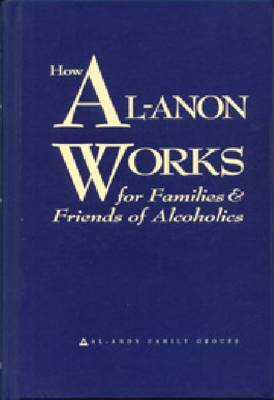 How Al-Anon Works: For Families and Friends of Alcoholics (Hardback)