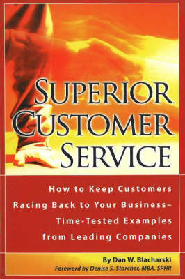Superior Customer Service: How to Keep Customers Racing Back to Your Business - Time-Tested Examples from Leading Companies (Paperback)