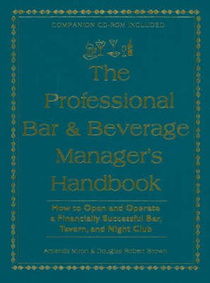 Professional Bar and Beverage Manager's Handbook: How to Open and Operate a Financially Successful Bar, Tavern and Night Club (Hardback)