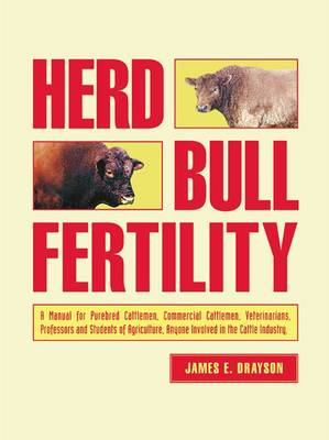 Herd Bull Fertility: A Manual for Purebred Cattlemen, Commerical Cattleman, Veterinarians, Professors & Students of Agriculture, Anyone Involved in the Cattle Industry (Paperback)