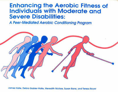 Enhancing the Aerobic Fitness of Individuals with Moderate and Severe Disabilities: A Peer-Mediated Aerobic Conditioning Program (Paperback)
