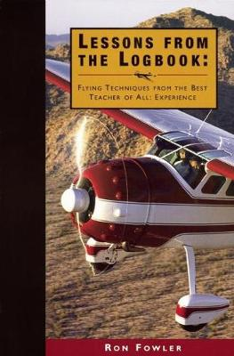 Lessons from the Logbook: Flying Techniques from the Best Teacher of All - Experience (Paperback)