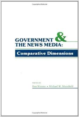 Government and the News Media: Comparative Dimensions (Hardback)