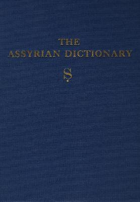 Assyrian Dictionary of the Oriental Institute of the University of Chicago: S Vol 16 (Hardback)