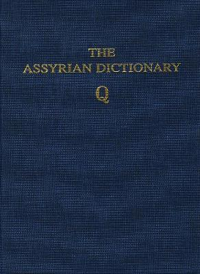 Assyrian Dictionary of the Oriental Institute of the University of Chicago, : Q Volume 13 (Hardback)