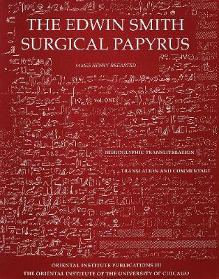 Edwin Smith Surgical Papyrus: Hieroglyphic Transliteration, Translation, and Commentary and Facsimile Plates and Line for Line Hieroglyphic Transliteration Vols 1 and 2 (Hardback)