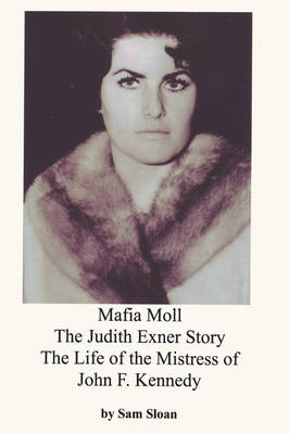 Mafia Moll: The Judith Exner Story, the Life of the Mistress of John F. Kennedy (Paperback)