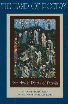 The Hand of Poetry: Five Mystic Poets of Persia - Lectures on Persian Poetry (Paperback)