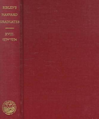 Sibley's Harvard Graduates: v. 18 - Biographical Sketches of the Graduates of Harvard College (Hardback)