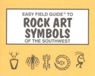 Easy Field Guide to Rock Art Symbols of the Southwest (Paperback)