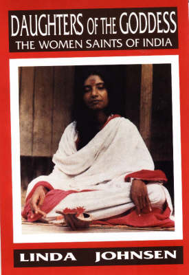 Daughters of the Goddess: Women Saints of India (Paperback)