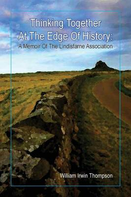 Cover Thinking Together at the Edge of History: A Memoir of the Lindisfarne Association, 1972-2012