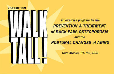 Walk Tall!: An Exercise Program for the Prevention and Treatment of Back Pain, Osteoporosis and the Postural  Changes of Aging (Spiral bound)