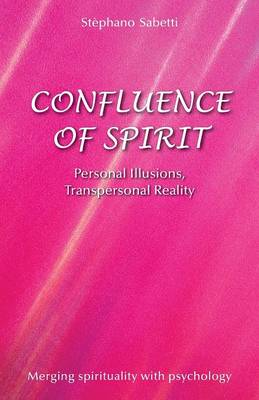 Confluence of Spirit: Personal Illusions, Transpersonal Reality (Paperback)