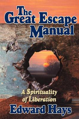 The Great Escape Manual: A Spirituality of Liberation (Paperback)