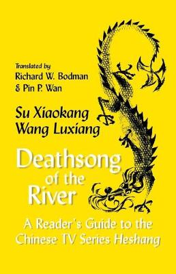 Deathsong of the River: a Reader's Guide to the Chinese TV Series Heshang (Paperback)