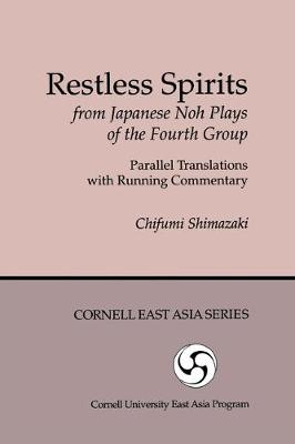 Restless Spirits from Japanese Noh Plays: Of the Fourth Group Parallel Translations with Running Commentary - Cornell East Asia Series 76 (Hardback)