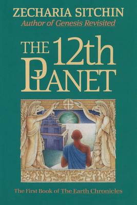 The 12th Planet: Book I: The First Book of the Earth Chronicles - Earth Chronicles S. Book 1 (Hardback)