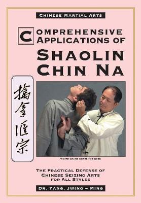 Comprehensive Applications of Shaolin Chin-na: Practical Defense of Chinese Seizing Arts for All Styles (Paperback)