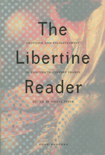 The Libertine Reader: Eroticism and Enlightenment in Eighteenth-century France (Paperback)