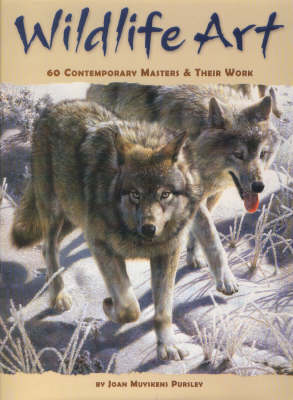 Wildlife Art: 60 Contemporary Masters and Their Work (Hardback)