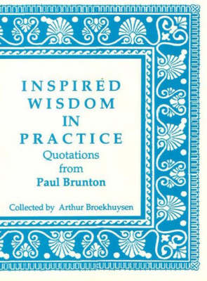 Inspired Wisdom in Practice: Quotations from Paul Brunton (Paperback)