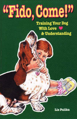 Fido, Come!: Training Your Dog with Love and Understanding (Hardback)