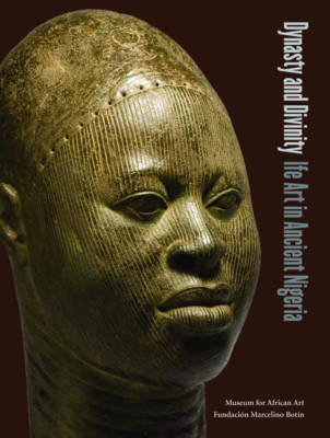 Dynasty and Divinity: Ife Art in Ancient Nigeria (Paperback)