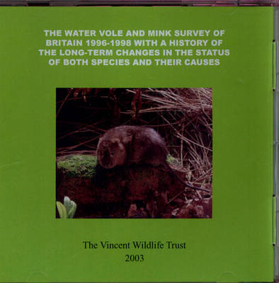 The Water Vole and Mink Survey of Britain 1996-1998 with a History of the Long-term Changes in the Status of Both Species and Their Causes (CD-ROM)